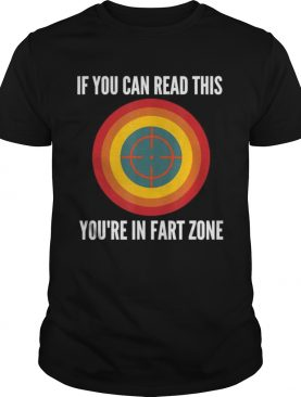 If You Can Read This Youre In Fart Zone shirt