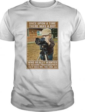 Photographer Once Upon A Time There Was A Boy Who Really Wanted shirt