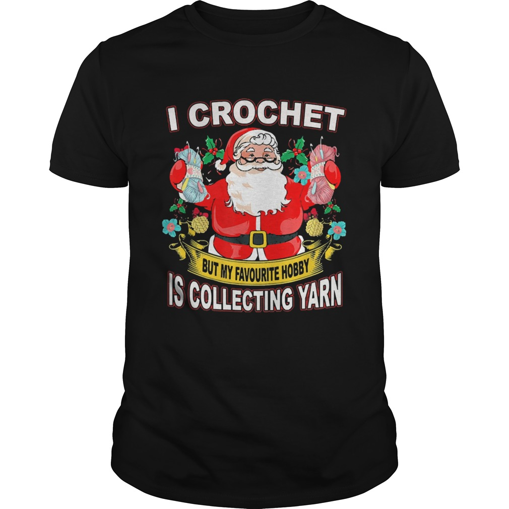Santa Claus I crochet but my hobby is collecting yarn Christmas  Unisex