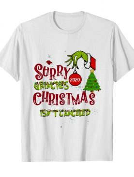 Sorry Grinches 2020 Christmas Isn't Canceled shirt