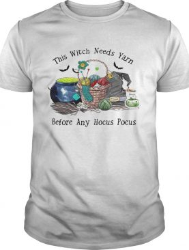 This Witch Needs Yarn Before Any Hocus Pocus shirt