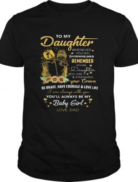 To my daughter remember your crown youll always be my baby girl love dad shirt