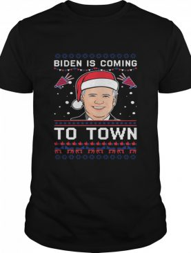Biden Is Coming To Town Christmas shirt