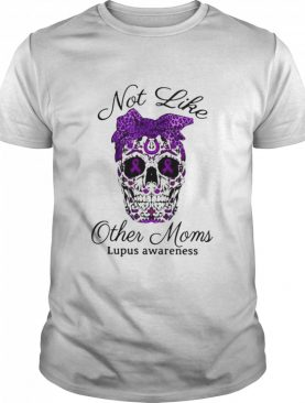 Choices Top Skull Not Like Other Moms Lupus Awareness shirt