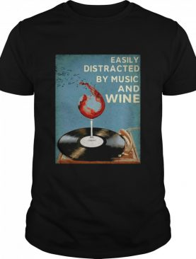 Easily Distracted By Music And Wine shirt