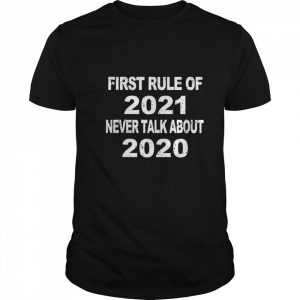 First Rule Of 2021 Never Talk About 2020 shirt