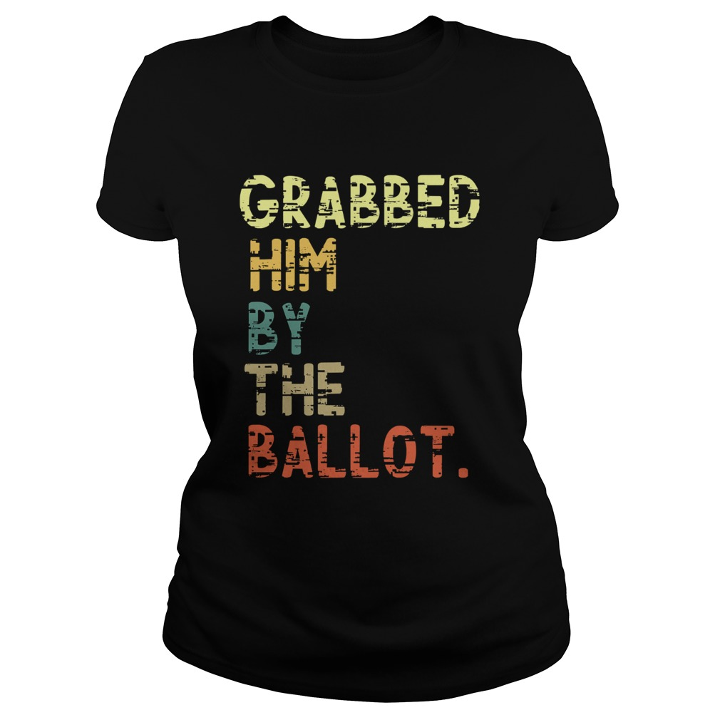 Grabbed Him By The Ballot Election Vintage  Classic Ladies
