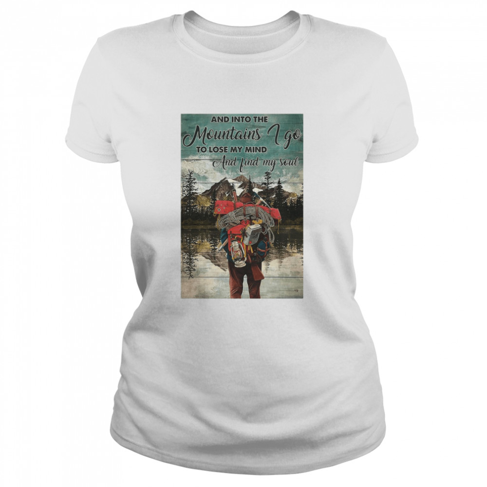 Hiking Into The Mountains And Into The mountains I Go To Lose My Mind And Find My Soul  Classic Women's T-shirt