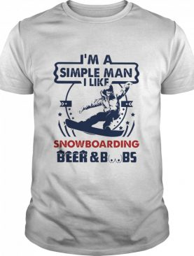 I'm a simple man I like Snowboarding Beer and Boobs shirt