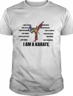 I Am Strong Bold Custy Obesessed Passionate Fighter Smart Dedicated Relemtless Brave Tough Powerful I Am A Karate Girl shirt