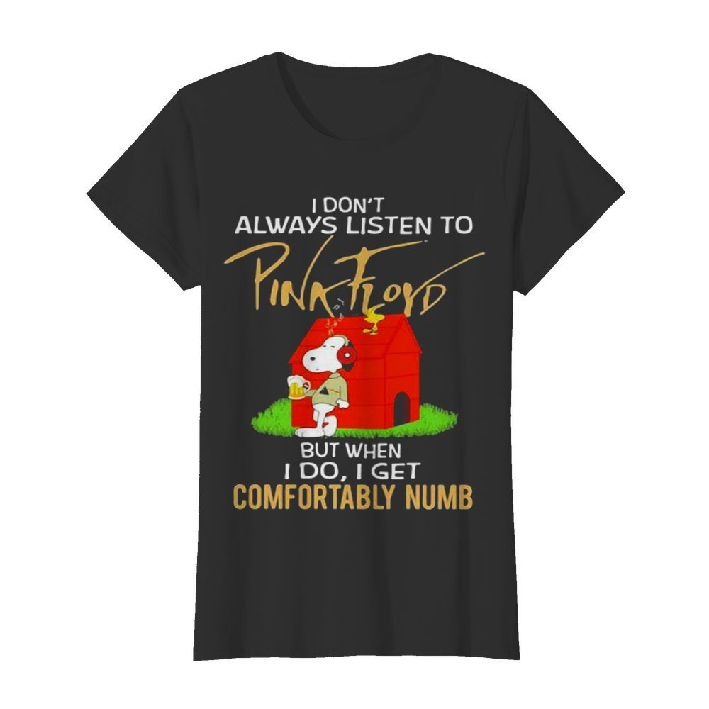 I Don't Always Listen To Pink Floyd But When I Do I Get Comfortably Numb Snoopy Drinking Beer And Woodstock  Classic Women's T-shirt