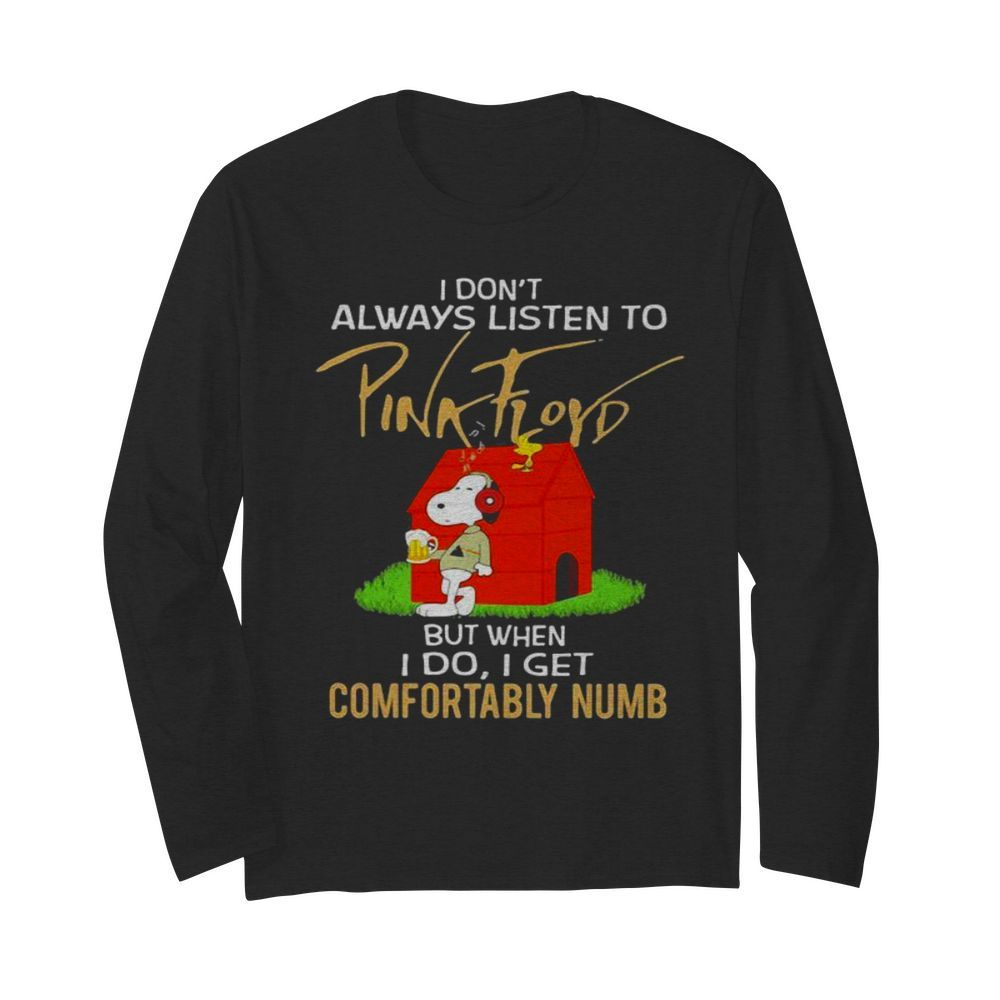 I Don't Always Listen To Pink Floyd But When I Do I Get Comfortably Numb Snoopy Drinking Beer And Woodstock  Long Sleeved T-shirt