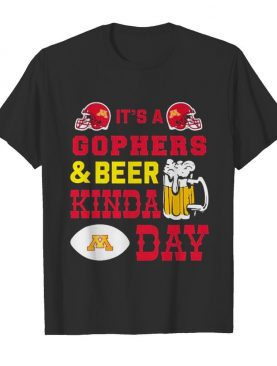 Its a Golden Gophers and Beer kinda day shirt
