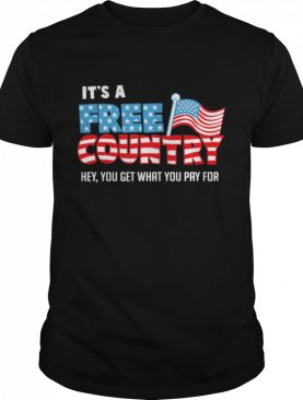 Its a free country hey you get what you pay for American flag shirt
