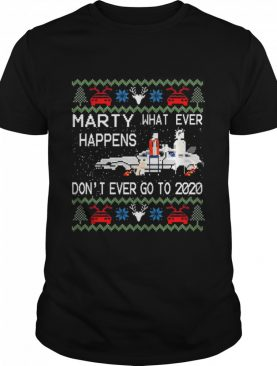 Marty whatever happens dont ever go to 2020 ugly Christmas shirt