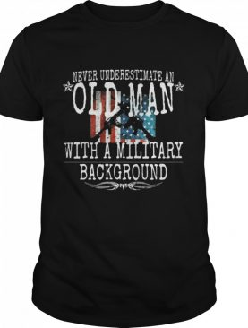 Never Underestimate An Old Man With A Millitary Background Gun American Flag shirt
