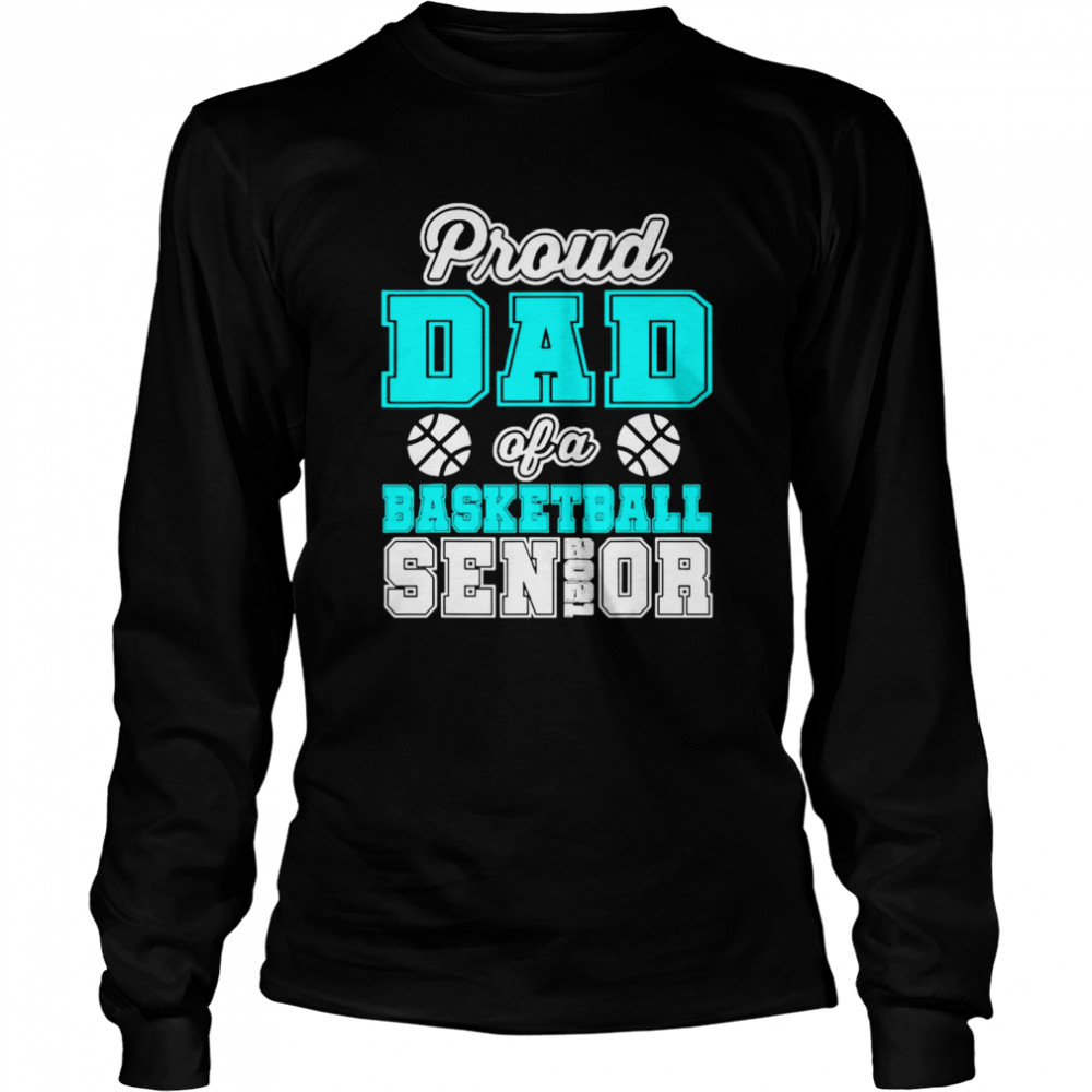 Proud Dad Of A Basketball Senior High School College  Long Sleeved T-shirt