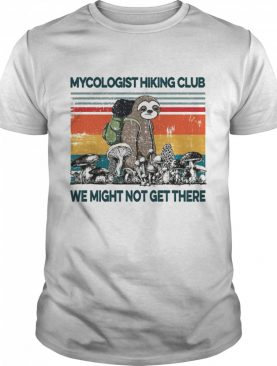 Sloths mycologist hiking club we might not get there vintage shirt