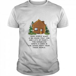 This Norwegian Wants A Cabin In The Woods Away From Those People shirt
