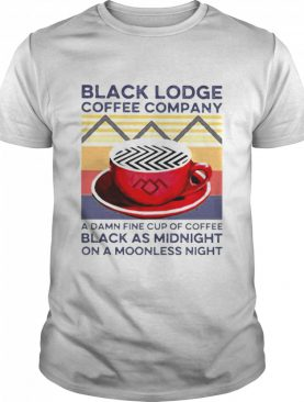 Vintage Black Lodge Coffee Company A Damnfine Cup Of Coffee Black As Midnight On A Moonless Night shirt