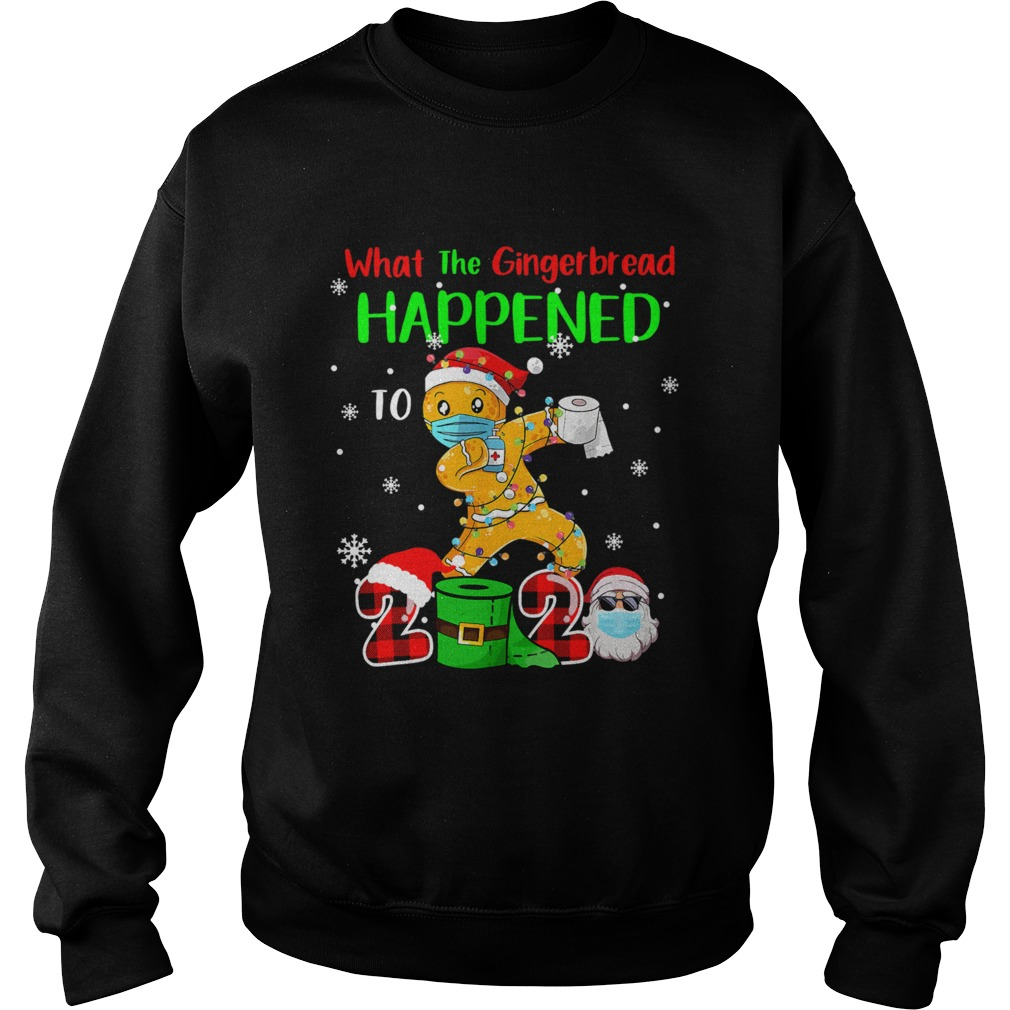 What The Gingerbread Happened To 2020 Gingerbread Face Mask  Sweatshirt