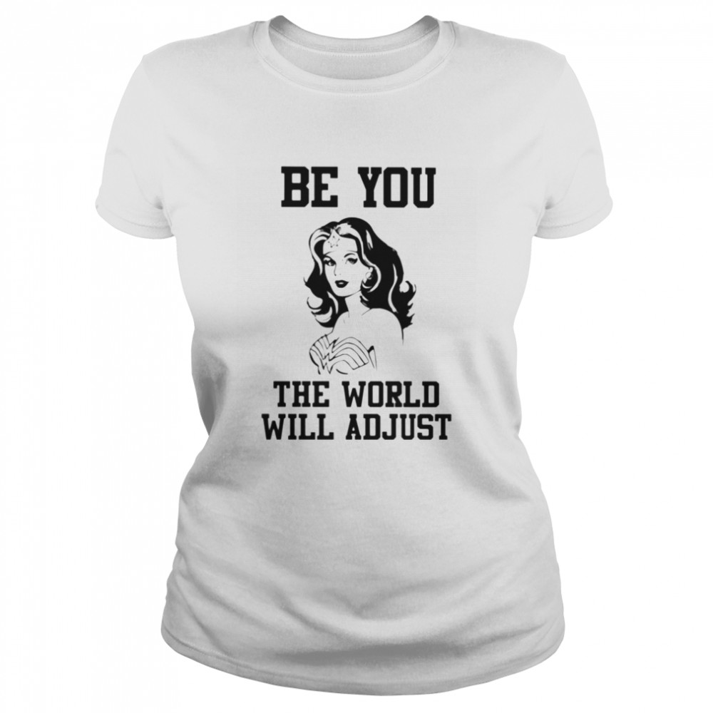 Wonder woman Be you the world will adjust  Classic Women's T-shirt