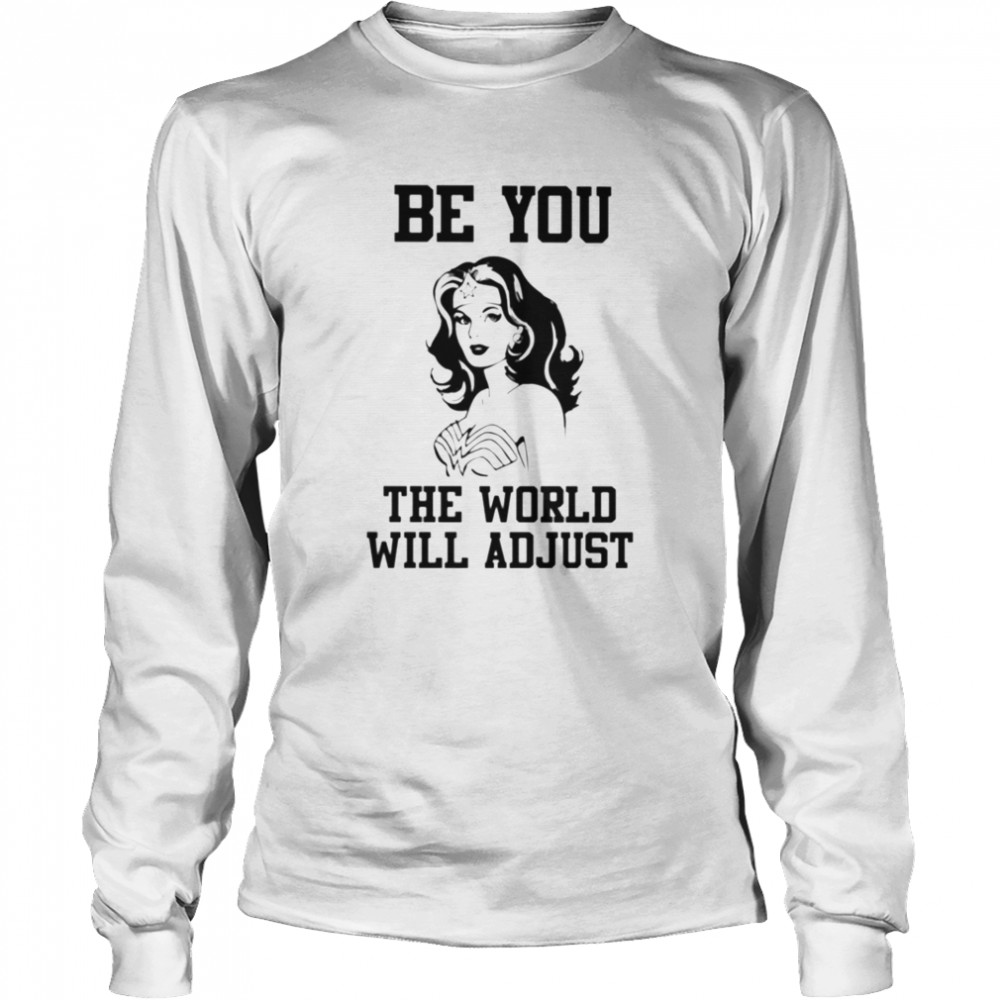 Wonder woman Be you the world will adjust  Long Sleeved T-shirt