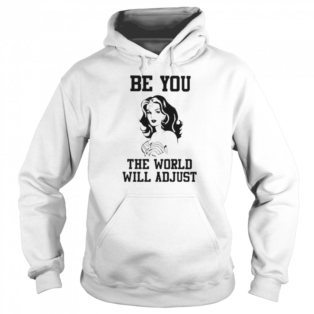 Wonder woman Be you the world will adjust  Unisex Hoodie