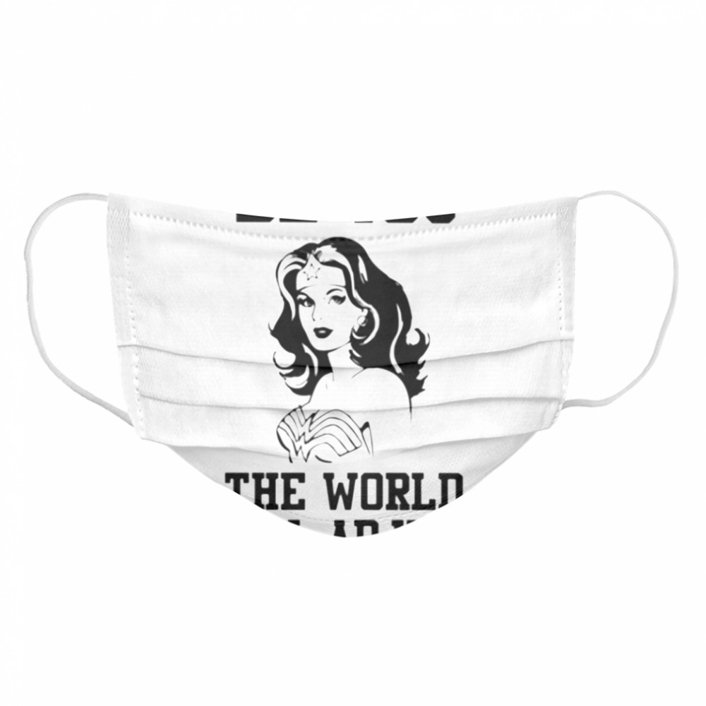 Wonder woman Be you the world will adjust  Cloth Face Mask