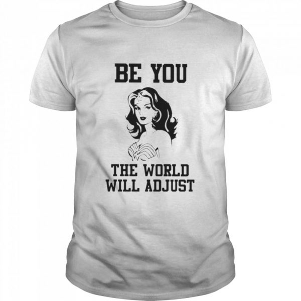 Wonder woman Be you the world will adjust shirt
