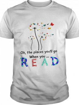 Dandelion Oh the places youll go when you read shirt