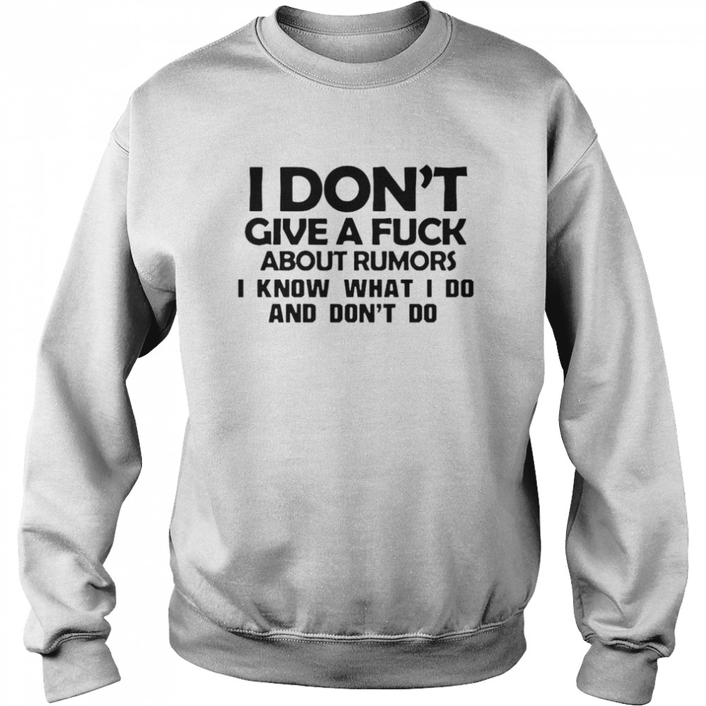 I Don't Give A Fuck About Rumors I Know What I Do And Don't Do  Unisex Sweatshirt
