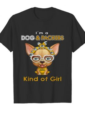 Im A Dog And Green Bay Packers Kind Of Girl shirt