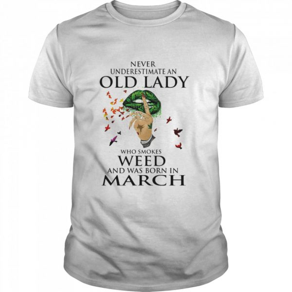 Never Underestimate An Old Lady Who Smokes Weed And Was Born In March Cannabis shirt