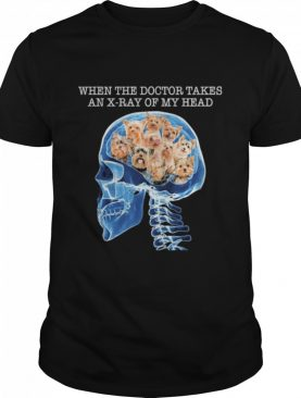When the Doctor takes an XRay of my Head shirt
